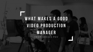 5 TRAITS OF A GOOD VIDEO PRODUCTION MANAGER