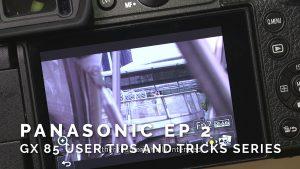 Panasonic Ep 2 – GX85 User Tips and Tricks