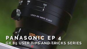 Panasonic Ep 4 – GX85 User Tips and Tricks