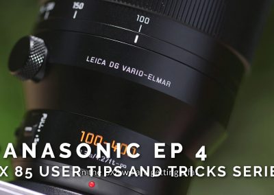 Panasonic Ep 4 – GX85 User Tips and Tricks