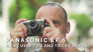 Panasonic Ep 6 – GX85 User Tips and Tricks