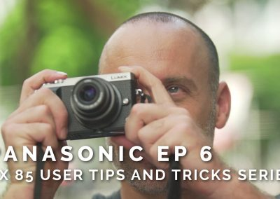 Panasonic Ep 6 – GX85 User Tips and Tricks